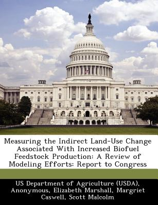 Bibliogov Measuring the Indirect Land-Use Change Associated with Increased Biofuel Feedstock Production: A Review of Modeling Efforts: Rep at Sears.com