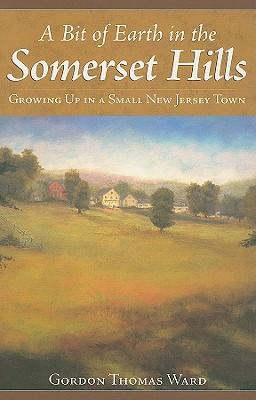 A Bit of Earth in the Somerset Hills By Ward, Gordon Thomas